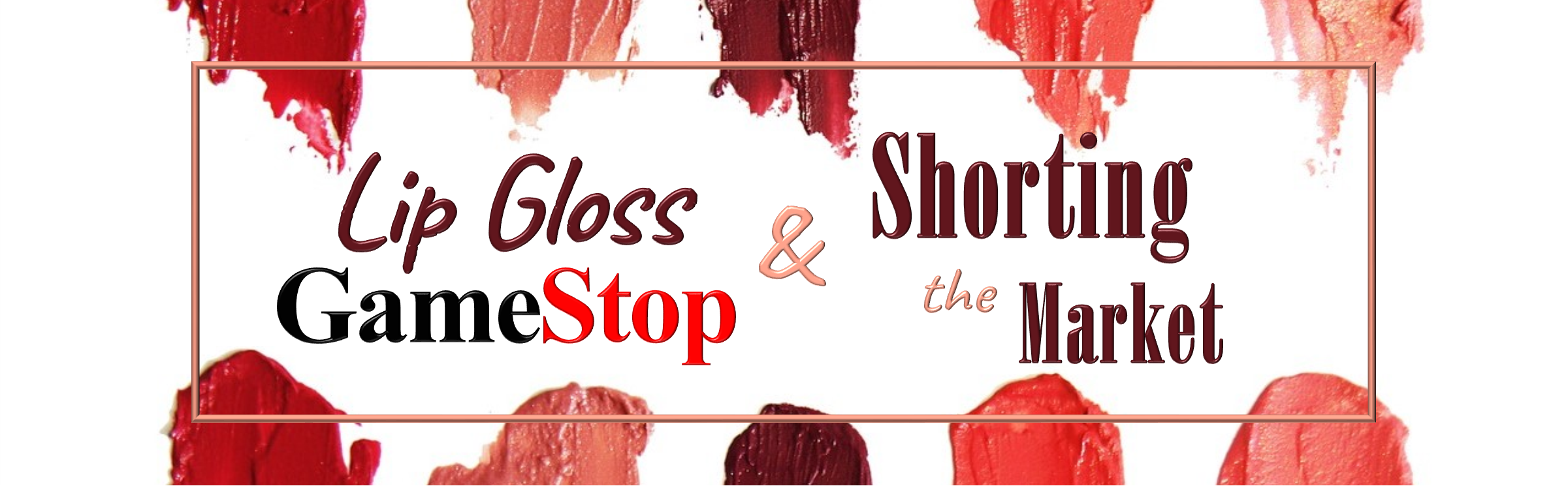 Lip Gloss, GameStop, and Shorting the Market