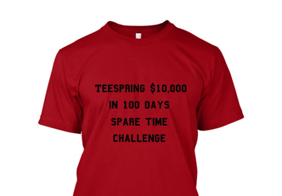 TeeSpring $10000 in 100 days challenge