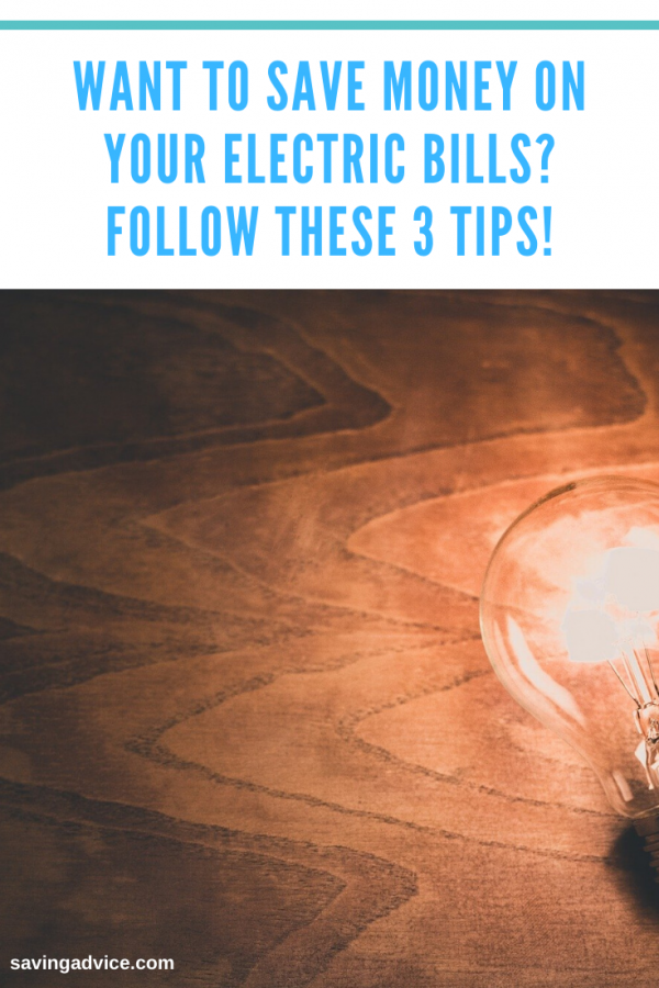 Want to Save Money on Your Electric Bills Follow These 3 Tips!