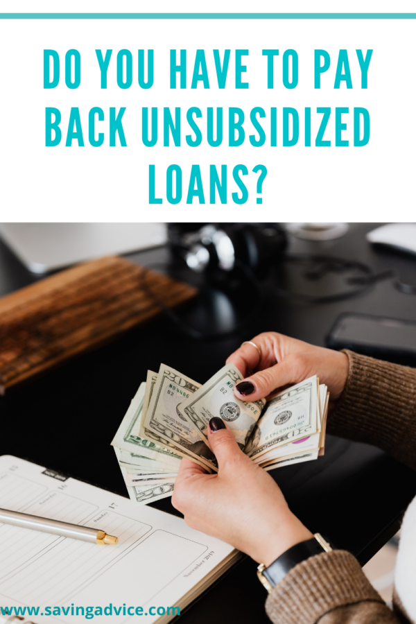 Do You Have to Pay Back Unsubsidized Loans