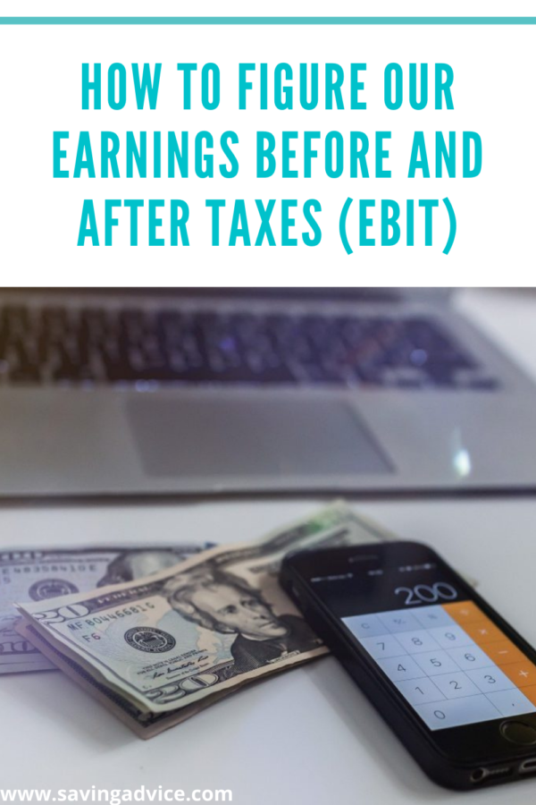 How to Figure Our Earnings Before and After Taxes (EBIT)